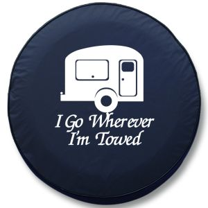 I Go Where Ever I'm Towed RV Tire Cover